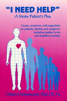 I Need Help: A Stroke Patient's Plea - Underwood, Helen, and Clemens, Paul M (Editor)