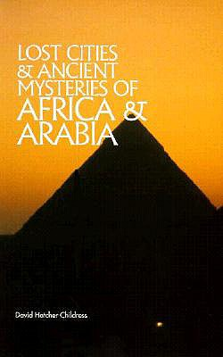 Lost Cities of Africa and Arabia - Childress, David Hatcher