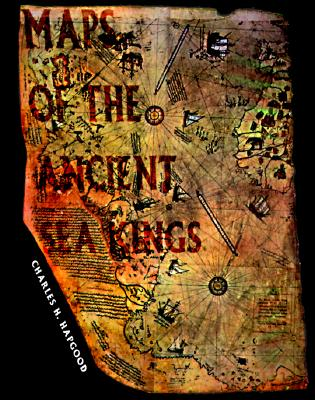 Maps of the Ancient Sea Kings: Evidence of Advanced Civilization in the Ice Age - Hapgood, Charles H