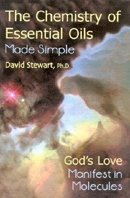 Chemistry of Essential Oils Made Simple: God's Love Manifest in Molecules - Stewart, David
