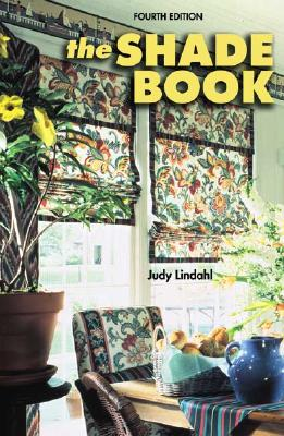 The Shade Book: Roman, Cloud, Balloon, Roller Shades, Shade Toppers, and More - Lindahl, Judy