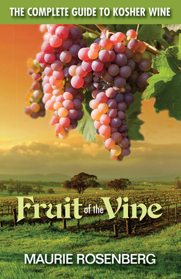 Fruit of the Vine: The Complete Guide to Kosher Wine - Rosenberg, Maurie