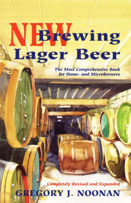 New Brewing Lager Beer: The Most Comprehensive Book for Home-And Microbrewers - Noonan, Gregory J