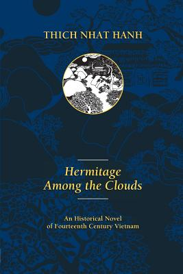 Hermitage Among the Clouds: An Historical Novel of Fourteenth Century Vietnam - Hanh, Thich Nhat, and Nhatthanh, Thich, and Warren, Mobi (Translated by), and Laity, Annabel, Sister (Translated by)