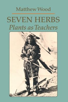 Seven Herbs: Plants as Teachers - Wood, Matthew