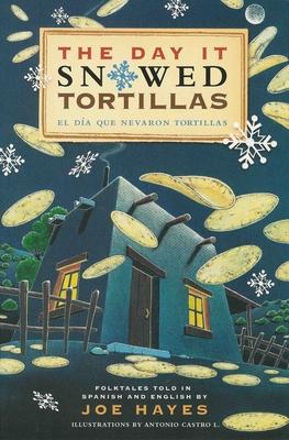 The Day It Snowed Tortillas / El Dia Que Nevo Tortilla: Folk Tales Retold by Joe Hayes - Hayes, Joe (Translated by), and Castro L, Antonio (Illustrator)