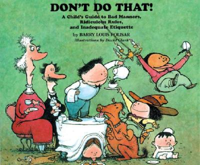 Don't Do That!: A Childs Guide to Bad Manners, Ridiculous Rules, and Inadequate Etiquette - Polisar, Barry Louis