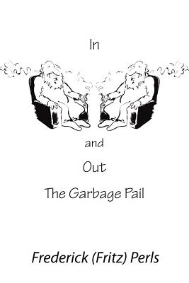In and Out the Garbage Pail - Perls, Frederick S