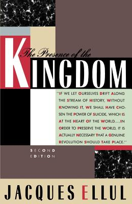 The Presence of the Kingdom - Ellul, Jacques, and Clendenin, Daniel B (Introduction by)