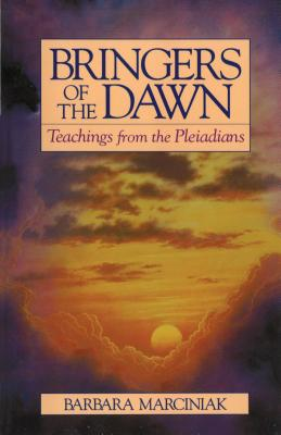 Bringers of the Dawn: Teachings from the Pleiadians - Marciniak, Barbara, and Thomas, Tera L (Editor)