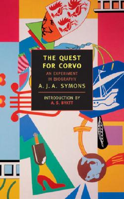 The Quest for Corvo - Symons, A J A, and Byatt, A S (Introduction by)