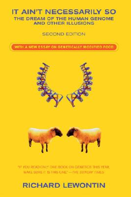 It Ain't Necessarily So: The Dream of the Human Genome and Other Illusions - Lewontin, Richard C