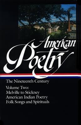 American Poetry: The Nineteenth Century, Volume 2: Melville Stickney Amern Indian Poetry Folk Songs Spirituals - Various, and Hollander, John, Professor (Editor)