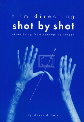 Film Directing Shot by Shot: Visualizing from Concept to Screen - Katz, Steven D