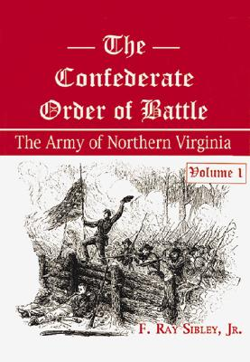 The Confederate Order of Battle: The Army of Nothern Virginia - Sibley, F Ray, Jr.