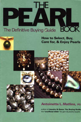 The Pearl Book: The Definitive Buying Guide: How to Select, Buy, Care for and Enjoy Pearls - Matlins, Antoinette Leonard