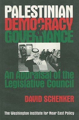 Palestinian Democracy and Governance: An Appraisal of the Legislative Council - Schenker, David Kenneth