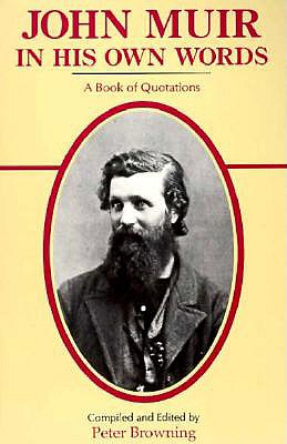 John Muir in His Own Words: A Book of Quotations - Muir, John, and Browning, Peter (Compiled by)