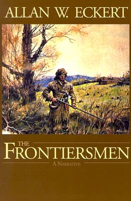 The Frontiersmen: A Narrative - Eckert, Allan W