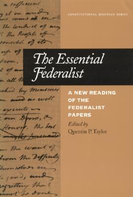 The Essential Federalist: A New Reading of the Federalist Papers - Taylor, Quentin P, and Jay, John, and Hamilton, Alexander