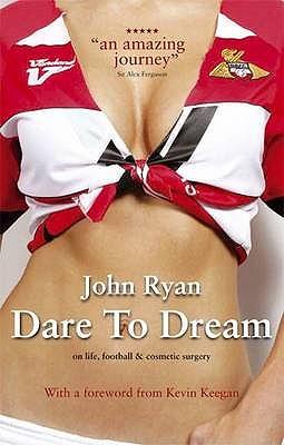 Dare to Dream: The Autobiography of John Ryan - Ryan, John, and Brindley, John