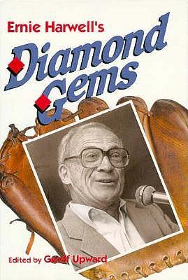 Ernie Harwells Diamond Gems - Harwell, Ernie, and Upward, Geoff (Editor)