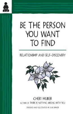 Be the Person You Want to Find: Relationship and Self-Discovery - Huber, Cheri
