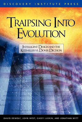 Traipsing Into Evolution: Intelligent Design and the Kitzmiller V. Dover Decision - Dewolf, David K, and West, John G, Jr., and Luskin, Casey