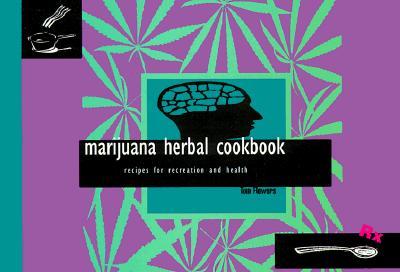 Marijuana Herbal Cookbook: Recipes for Recreation and Health - Flowers, Tom