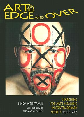 Art on the Edge...and Over - Weintraub, Linda, and Danto, Arthur Coleman (Foreword by)