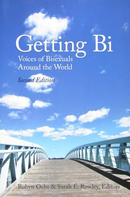 Getting Bi: Voices of Bisexuals Around the World - Ochs, Robyn (Editor), and Rowley, Sarah E (Editor)