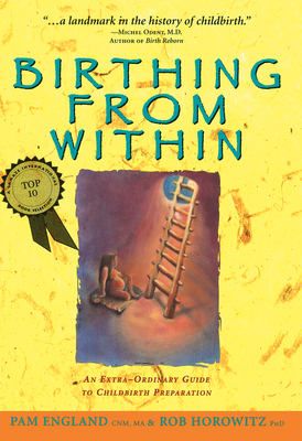 Birthing from Within: An Extra-Ordinary Guide to Childbirth Preparation - England, Pam, and Horowitz, Rob