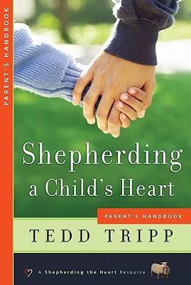 Shepherding a Child's Heart: Parent's Handbook - Tripp, Tedd, Dr.