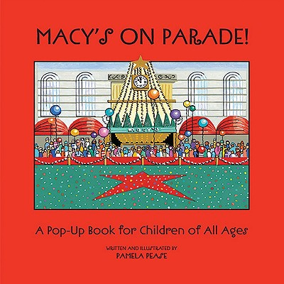 Macy's on Parade!: A Pop-Up Book for Children of All Ages - Pease, Pamela