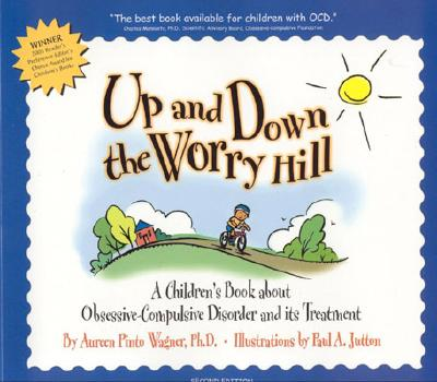 Up and Down the Worry Hill: A Children's Book about Obsessive-Compulsive Disorder and Its Treatment - Wagner, Aureen Pinto, PH.D., and Pinto Wagner, Ph D, and Kanan, Sean