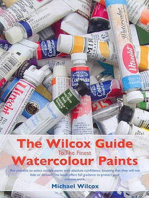 The Wilcox Guide to the Finest Watercolour Paints - Wilcox, Michael