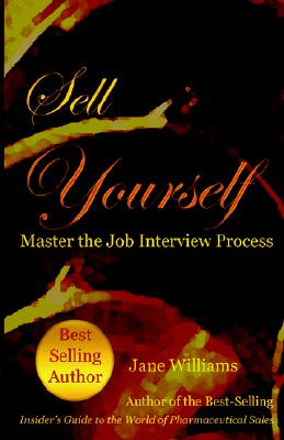 Sell Yourself! Master the Job Interview Process - Williams, Jane, and Dragonflydesignarts Com (Designer), and Griffininspired Com (Designer)