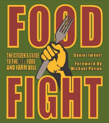 Food Fight: The Citizen's Guide to the Next Food and Farm Bill - Imhoff, Daniel, and Pollan, Michael (Foreword by), and Kirschenmann, Fred (Introduction by)