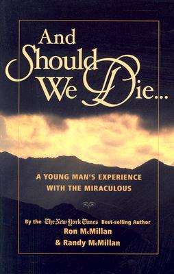 And Should We Die...: A Young Man's Experience with the Miraculous - McMillan, Ron, and McMillan, Randy