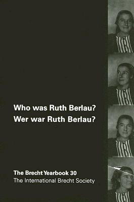 Who Was Ruth Berlau? / Wer War Ruth Berlau? - Brockmann, Stephen (Editor), and Leeder, Karen (Editor), and Hillesheim, Jurgen (Editor)