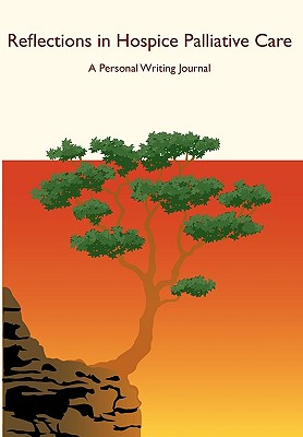 Reflections in Hospice Palliative Care: A Personal Writing Journal - Murray, Katherine Frances