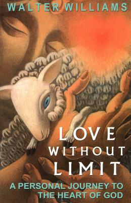 Love Without Limit: A Personal Journey to the Heart of God - Williams, Walter E