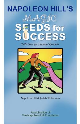 Napoleon Hill's Magic Seeds for Success: Reflections for Personal Growth - Hill, Napoleon, and Williamson, Judith