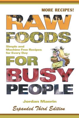 Raw Foods for Busy People: Simple and Machine-Free Recipes for Every Day - Maerin, Jordan