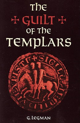 The Guilt of the Templars - Legman, G, and Lea, Henry Charles, and Wright, Thomas