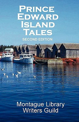 Prince Edward Island Tales 2nd Ed - Montague Library Writers Guild, Library Writers Guild
