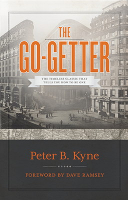 The Go-Getter: The Timeless Classic That Tells You How to Be One - Kyne, Peter B, and Ramsey, Dave (Foreword by)