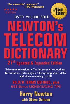 Newton's Telecom Dictionary - Newton, Harry, and Schoen, Steve (Editor), and Saari, Gail (Contributions by)