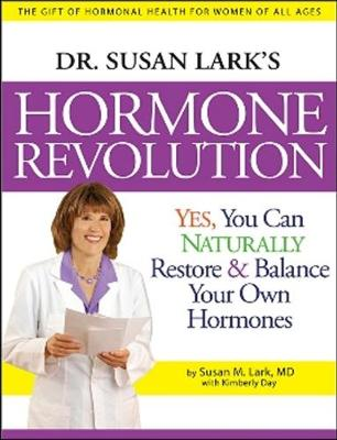 Dr. Susan Lark's Hormone Revolution: Yes, You Can Naturally Restore & Balance Your Own Hormones - Lark, Susan M, M.D., and Day, Kimberly