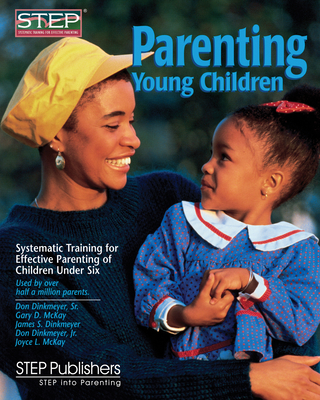 Parenting Young Children: Systematic Training for Effective Parenting (STEP) of Children Under Six - Dinkmeyer, Don C, Sr., PH.D., and McKay, Gary D, Dr., PH.D., and Dinkmeyer, James S